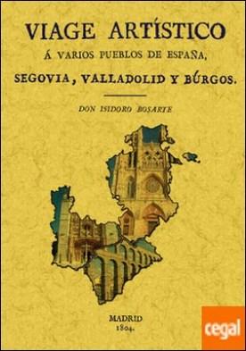 Viaje a Segovia, Valladolid y Burgos. Viage artístico a varios pueblos de España por Bosarte, Isidoro