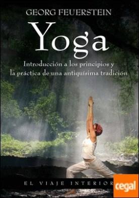 Yoga . Introducción a los principios y la práctica de una antiquísima tradición por Feuerstein, Georg