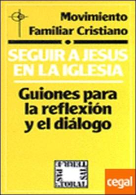 Seguir a Jesús en la Iglesia . GUIONES PARA LA REFLEXION Y EL DIALOGO