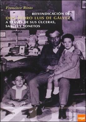 Reivindicación de don Pedro Luis de Gálvez a través de sus úlceras, sables y sonetos . A través de sus úlceras, sables u sonetos