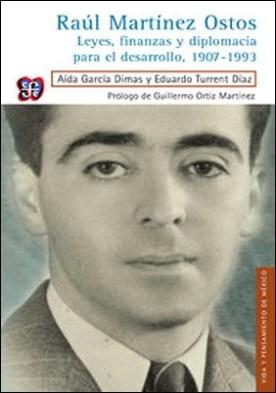 Raúl Martínez Ostos. Leyes, finanzas y diplomacia para el desarrollo, 1907-1993