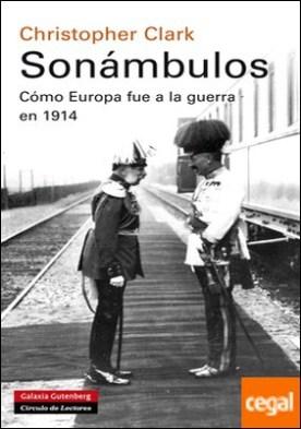 Sonámbulos . Cómo Europa fue a la guerra en 1914