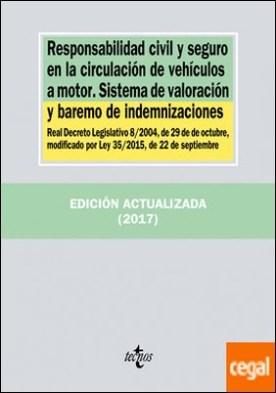 Responsabilidad civil y seguro en la circulación de vehículos a motor. Sistema de valoración y baremo de indemnizaciones . Real Decreto Legislativo 8/2004, de 29 de octubre, modificado por Ley 35/2015, de 22 de septiembre