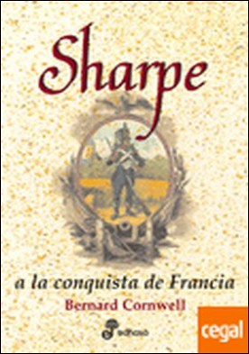 Sharpe a la conquista de Francia (VIII) . Las aventuras del fusilero Richard Sharpe VIII