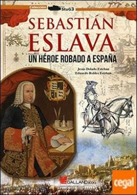 Sebastián Eslava . Un héroe robado a España.