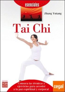 TAI CHI (ESENCIALES) . Conozca las técnicas y ejercicios para accder a la paz espiritual y corporal