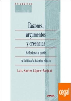 RAZONES, ARGUMENTOS Y CREENCIAS . REFLEXIONES A PARTIR DE LA FILOSOFÍA ISLÁMICA CLÁSICA