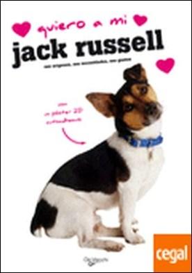 Quiero a mi jack russell . sus orígenes,sus necesidades,sus gustos