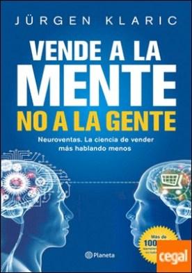 Vende a la mente, no a la gente . Neuroventas. La ciencia de vender más hablando menos