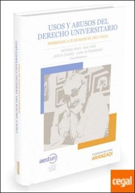 Usos y abusos del Derecho Universitario . Homenaje a Juan Manuel del Valle por Arias Rodríguez, Antonio PDF
