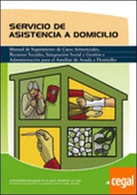 Servicio de asistencia a domicilio . Manual de seguimiento de casos asistenciales, recursos sociales, integración social y gestión y administración para el auxiliar