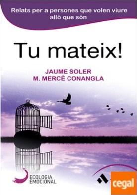 Tu mateix! . Relats per a persones que volen viure allò que són por Conangla i Marín, Maria Mercè