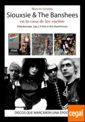 Siouxsie & The Banshees: en la casa de los sueños . Kaleidoscope, Juju y A Kiss in the Dreamhouse