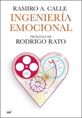 Ingeniería emocional: Prólogo de Rodrigo Rato por Ramiro A. Calle