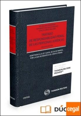 Tratado de responsabilidad penal de las personas jurídicas (Papel + e-book) . Adaptada a la Ley 1/2015, de 30 de marzo, por la que se modifica el Código Penal por Bajo Fernández, Miguel