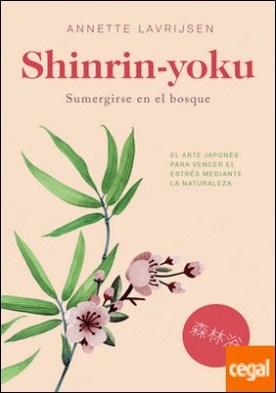 Shinrin-yoku . Sumergirse en el bosque