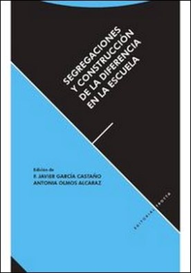 Segregaciones y construcción de la diferencia en la escuela por Francisco Javier, Olmos Alcaraz García Castaño PDF
