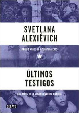 Últimos testigos. Los niños de la Segunda Guerra Mundial por Svetlana Alexievich PDF