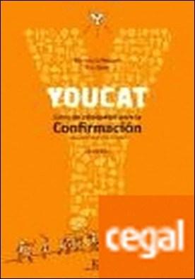 Youcat Confirmación . Libro de actaquesis para la Confirmación (para jóvenes de 15 a 20 años) por Meuser, Bernhard PDF