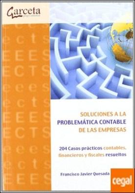 Soluciones a la problemática contable de las empresas . 204 casos prácticos contables, financieros y fiscales resueltos