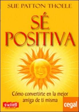Sé positiva . Lleva este libro siempre contigo. ¡úsalo y aprenderás a ser feliz!