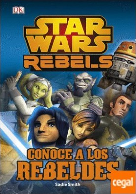 Star Wars Rebels. Conoce a los rebeldes