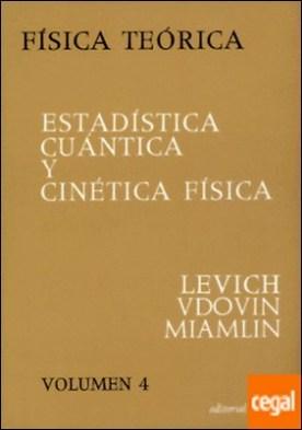 Volumen 4. Estadística cuántica y cinética física
