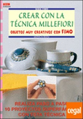 Serie Fimo nº 4. CREAR CON LA TÉCNICA MILLEFIORI OBJETOS MUY CREATIVOS CON FIMO . REALIZA PASO A PASO 10 PROYECTOS SUPERFACILES por Resta, Monica PDF