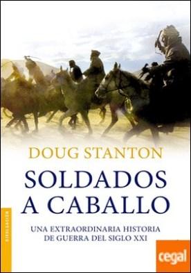 Soldados a caballo . Una extraordinaria historia de guerra del siglo XXI