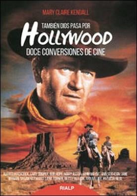 También Dios pasa por Hollywood. Doce conversiones de cine