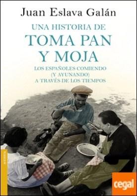 Una historia de toma pan y moja . Los españoles comiendo (y ayunando) a través de la Historia