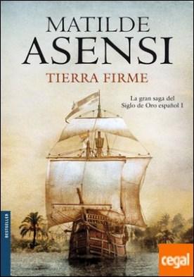 Tierra Firme . La gran saga del Siglo de Oro español I