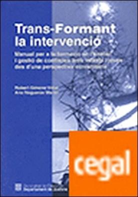 Trans-Formant la intervenció . Manual per a la formació en l'anàlisi i gestió de conflictes amb infants i joves des d'una perspectiva comunitària