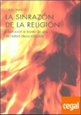 SINRAZON DE LA RELIGION, LA . LIBERACION A TRAVES DE UNA SOCIEDAD DESACARLIZADA