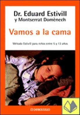 Vamos a la cama . Metodo Estivill para niños entre 5 y 13 años. por ESTIVILL,EDUARD PDF