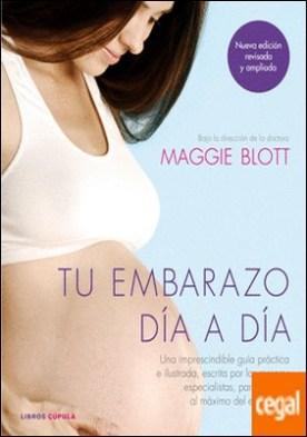 Tu embarazo día a día . Una imprescindible guía práctica e ilustrada, escrita por los mejores especialistas, para disfrutar al máximo del embarazo