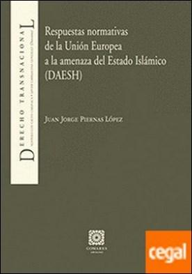 Respuestas normativas de la Unión Europea a la amenaza del Estado Islámico (DAESH) por Piernas López, Juan Jorge PDF