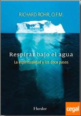 Respirar bajo el agua . La espiritualidad y los doce pasos