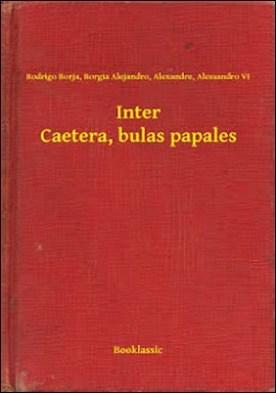 Inter Caetera, bulas papales por Rodrigo Borja, Borgia Alejandro, Alexandre, Alessandro VI PDF