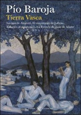 Tierra Vasca. La casa de Aizgorri / El mayorazgo de Labraz / Zalacaín el aventurero / La leyenda de Jaun de Alzate