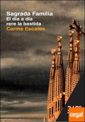 Sagrada Familia . El dia a dia rere la bastida por Escales Jiménez, Carme PDF