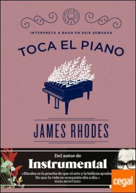 Toca el piano . Interpreta a Bach en seis semanas