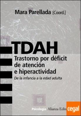 TDAH.Trastorno por déficit de atención e hiperactividad . De la infancia a la edad adulta