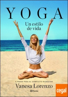 Yoga, un estilo de vida . 5 pasos para el completo bienestar