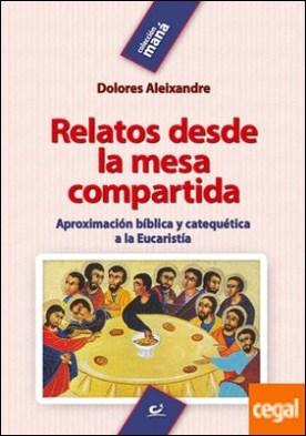 Relatos desde la mesa compartida . Aproximación bíblica y catequética a la Eucaristía