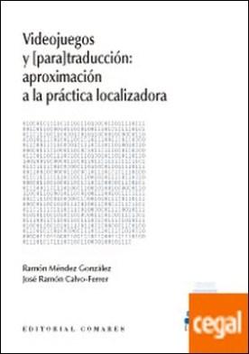 Videojuegos y [para]traducción: aproximación a la práctica localizadora por Méndez González y otros, Ramón