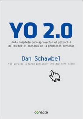 Yo 2.0. Guía para aprovechar el potencial de los medios sociales en la promoción persona por Dan Schawbel