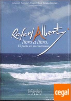 Rafael Alberti libro a libro . El poeta en su centenario
