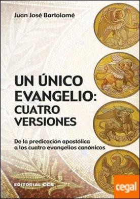 Un único Evangelio: cuatro versiones . De la predicación apostólica a los cuatro evangelios canónicos por Bartolomé Lafuente, Juan José PDF