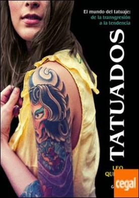 Tatuados . El mundo del tatuaje: de la transgresión a la tendencia